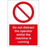 Do Not Distract The Operator Whilst The Machine Is Running Signs