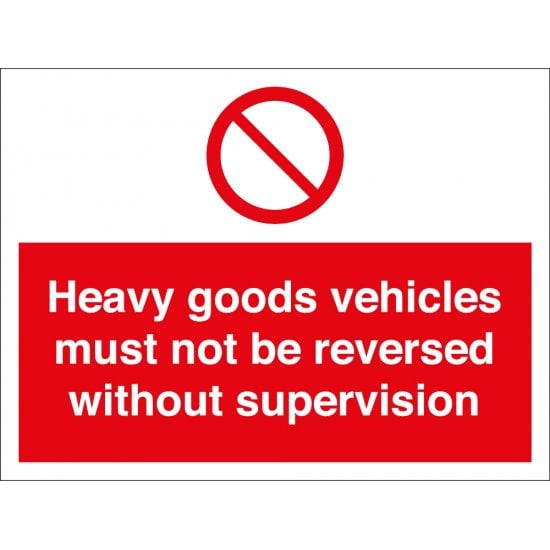 Heavy Goods Vehicles Must Not Be Reversed Without Supervision Signs
