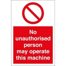 No Unauthorised Person May Operate This Machine Signs
